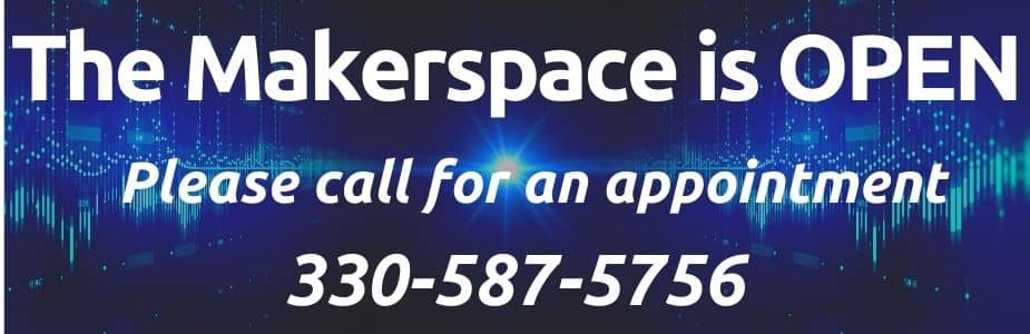 The Library Makerspace is open. Please call 330-587-5756 for an appointment.