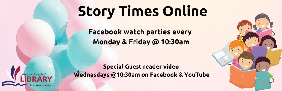 Story Time Online. Facebook watch parties every Monday and Friday at 10:30am. Special guest reader video Wednesdays at 10:30am on Facebook and youTube.