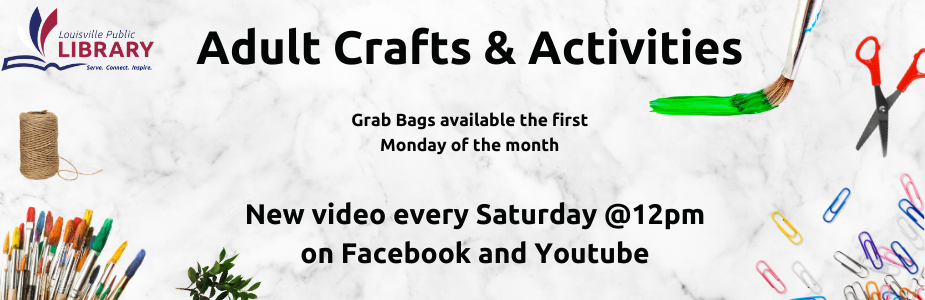 Adult Crafts and Activities. New video every Saturday at 2pm on Facebook and YouTube. Free grab bags available the first Monday of each month with materials for the crafts or activity.
